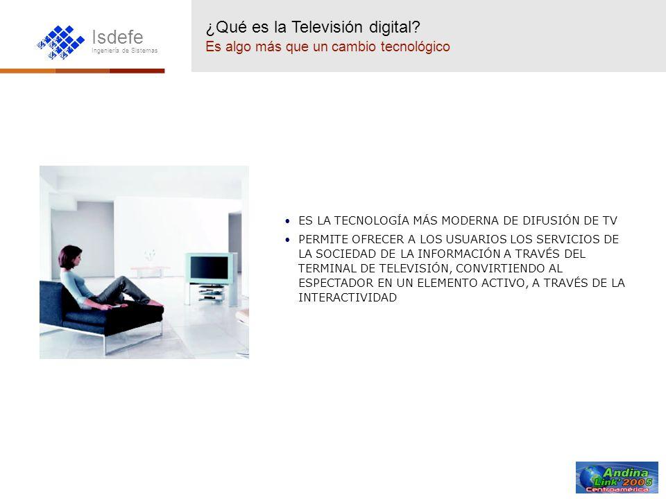 Isdefe Ingeniería de Sistemas El nuevo panorama audiovisual Retos de la Televisión Digital La TV Digital y la Sociedad de la Información El terminal de televisión puede jugar un importante papel en la implantación de la Sociedad de la Información.