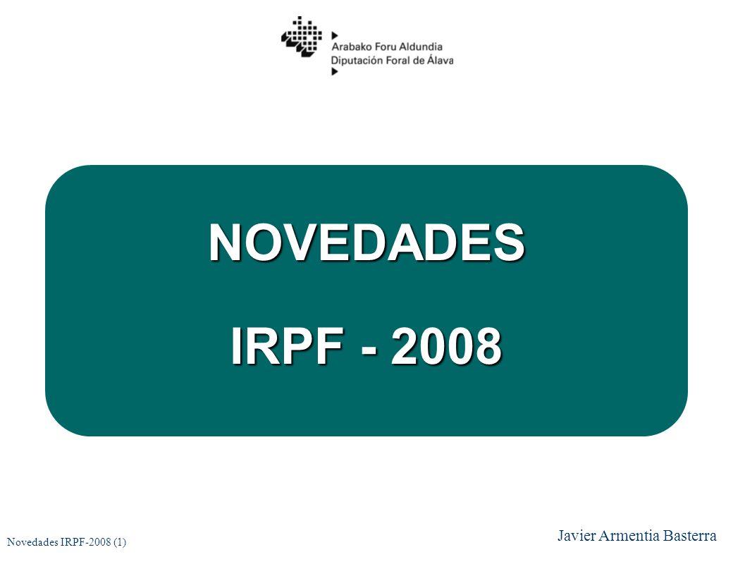 NOVEDADES IRPF - 2008 Novedades IRPF-2008 (1) Javier Armentia Basterra