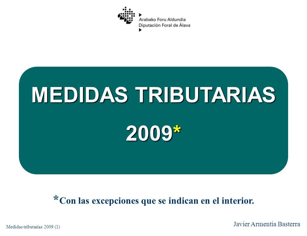 MEDIDAS TRIBUTARIAS 2009* Medidas tributarias 2009 (1) Javier Armentia Basterra * Con las excepciones que se indican en el interior.
