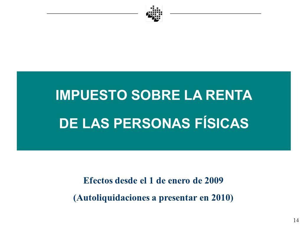 14 IMPUESTO SOBRE LA RENTA DE LAS PERSONAS FÍSICAS Efectos desde el 1 de enero de 2009 (Autoliquidaciones a presentar en 2010)
