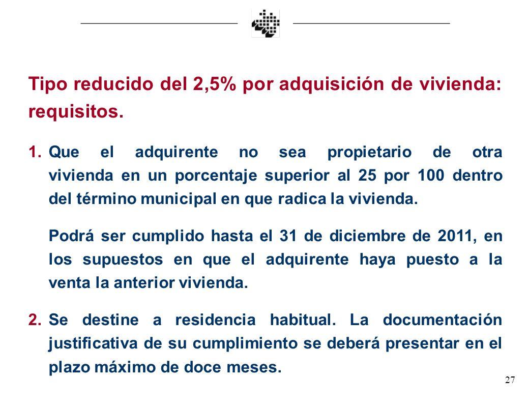 27 Tipo reducido del 2,5% por adquisición de vivienda: requisitos. 1.Que el adquirente no sea propietario de otra vivienda en un porcentaje superior a