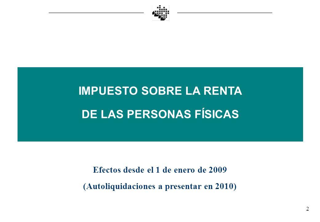 2 IMPUESTO SOBRE LA RENTA DE LAS PERSONAS FÍSICAS Efectos desde el 1 de enero de 2009 (Autoliquidaciones a presentar en 2010)