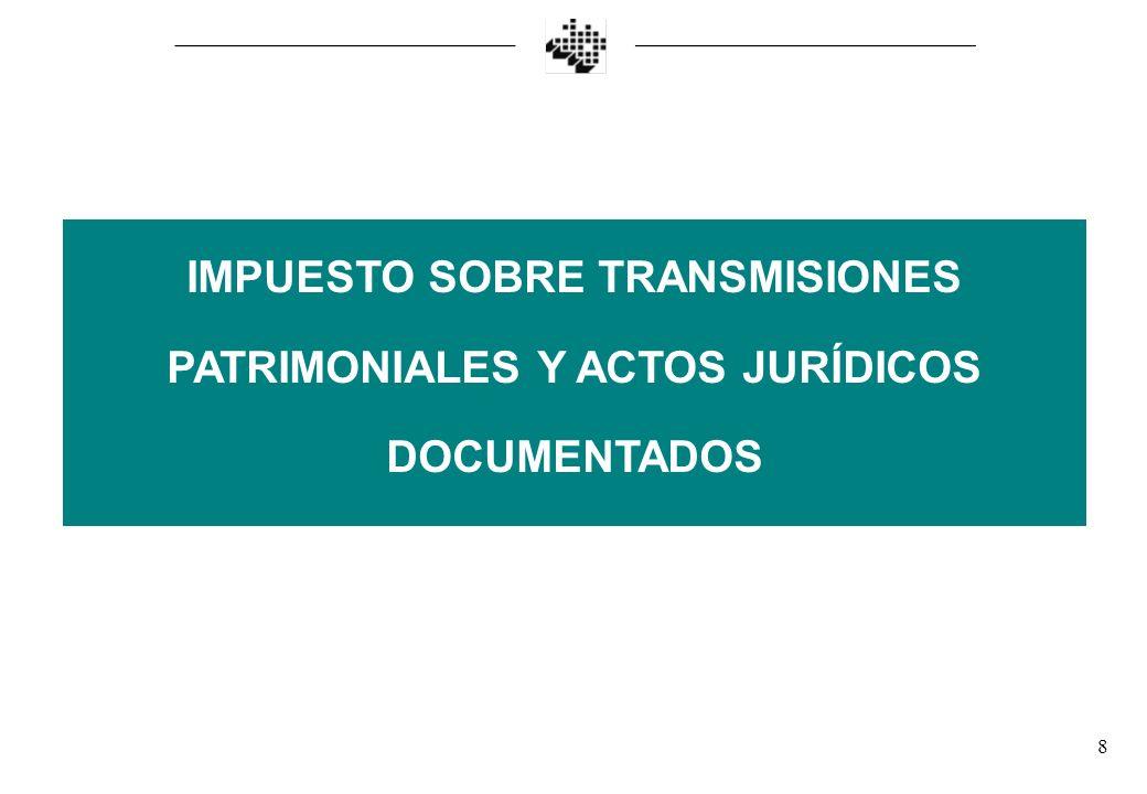 8 IMPUESTO SOBRE TRANSMISIONES PATRIMONIALES Y ACTOS JURÍDICOS DOCUMENTADOS