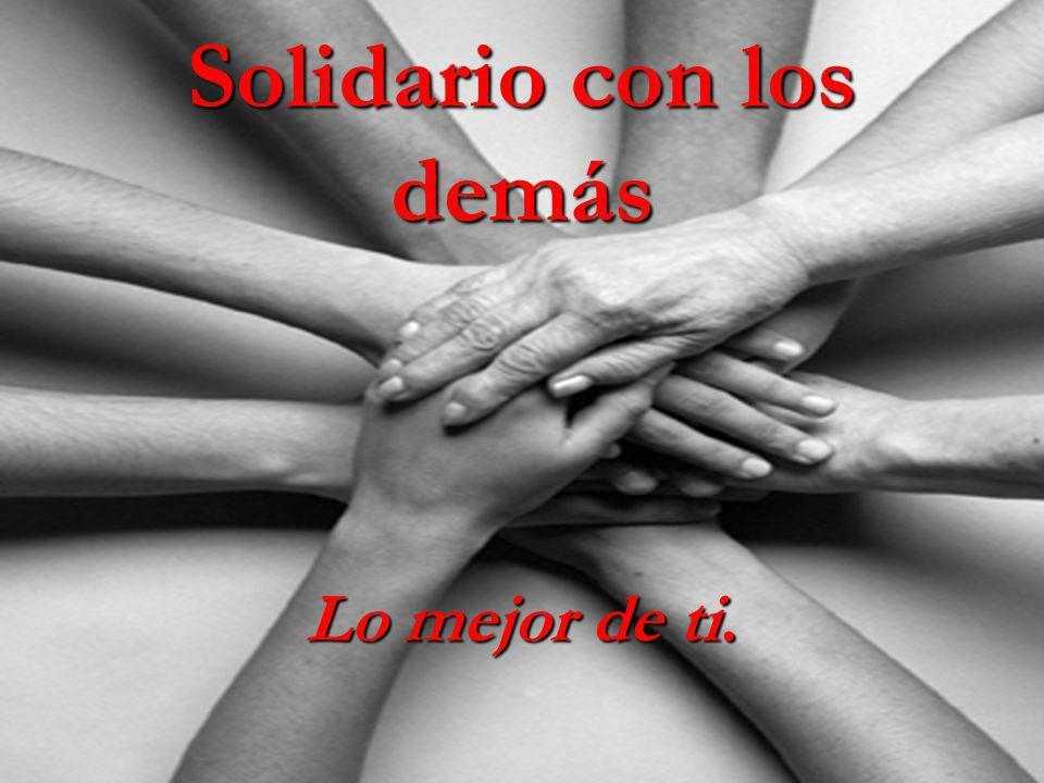 Solidario con los demás Lo mejor de ti.