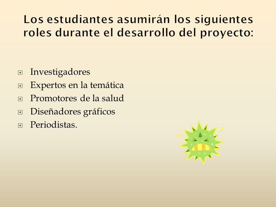 Investigadores Expertos en la temática Promotores de la salud Diseñadores gráficos Periodistas.