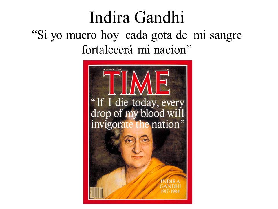Indira Gandhi Si yo muero hoy cada gota de mi sangre fortalecerá mi nacion