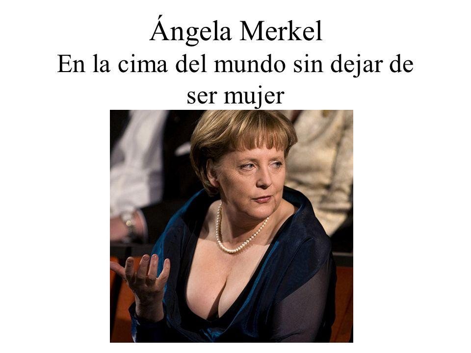 Ángela Merkel En la cima del mundo sin dejar de ser mujer