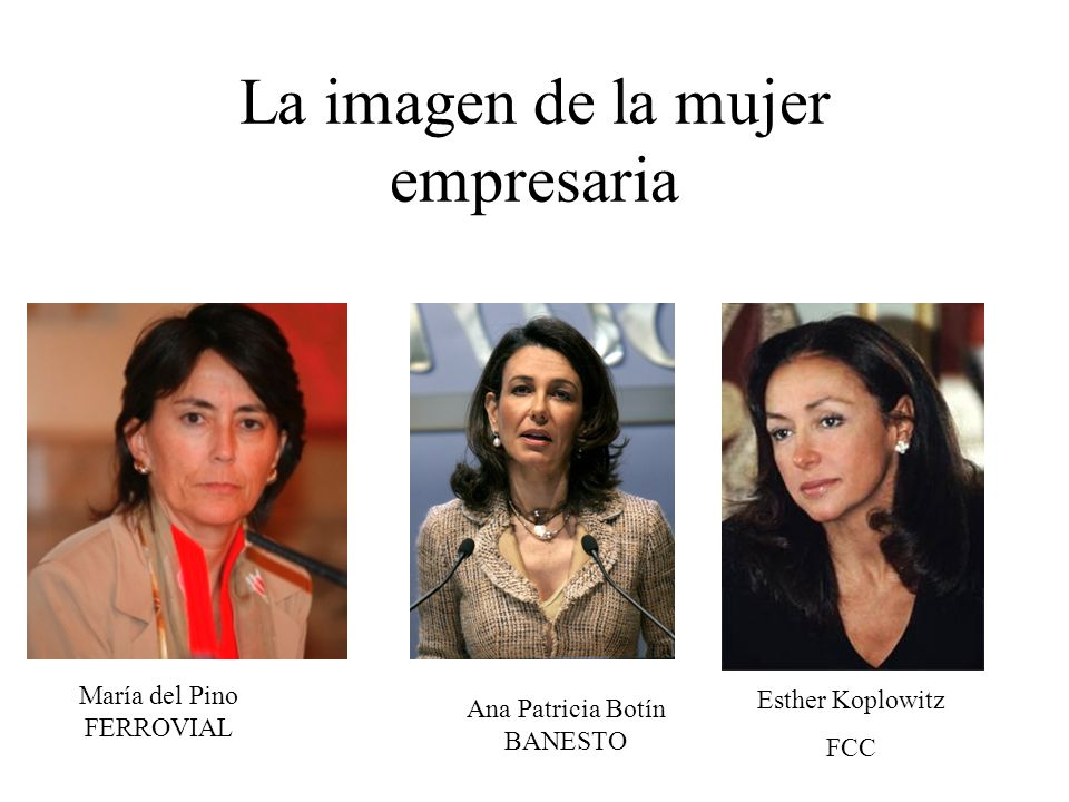 La imagen de la mujer empresaria María del Pino FERROVIAL Esther Koplowitz FCC Ana Patricia Botín BANESTO