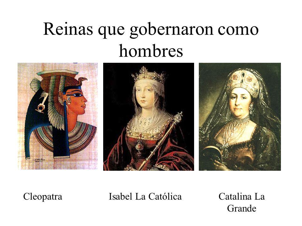 Reinas que gobernaron como hombres CleopatraIsabel La CatólicaCatalina La Grande