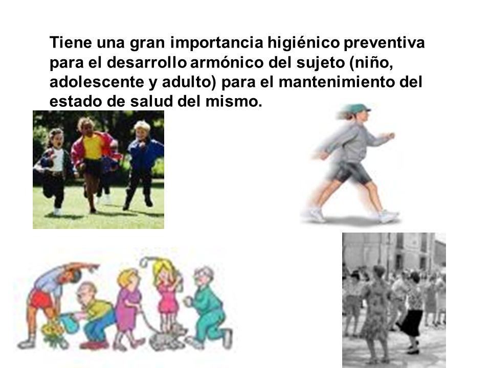 Tiene una gran importancia higiénico preventiva para el desarrollo armónico del sujeto (niño, adolescente y adulto) para el mantenimiento del estado d