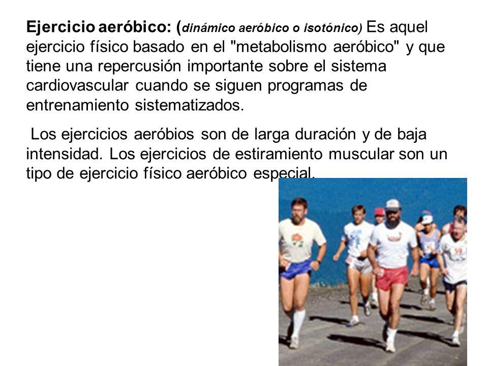 Ejercicio aeróbico: ( dinámico aeróbico o isotónico) Es aquel ejercicio físico basado en el