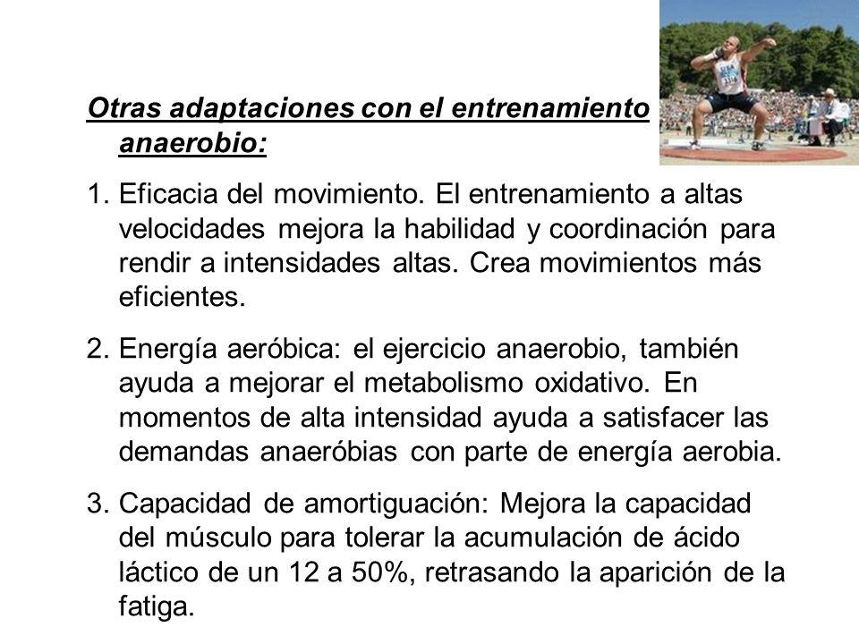 Otras adaptaciones con el entrenamiento anaerobio: 1.Eficacia del movimiento. El entrenamiento a altas velocidades mejora la habilidad y coordinación