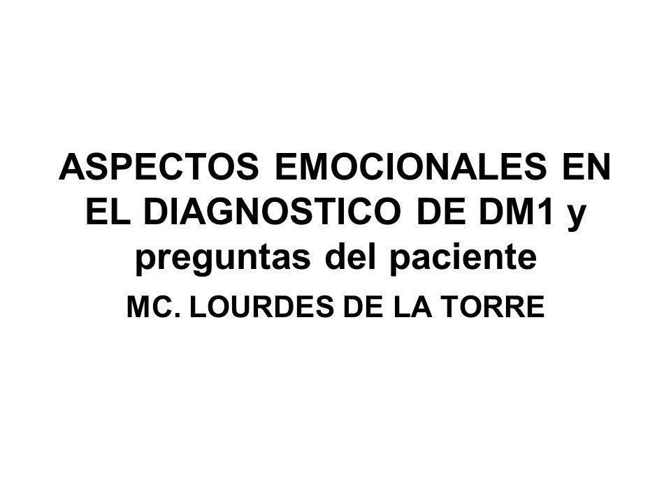 ASPECTOS EMOCIONALES EN EL DIAGNOSTICO DE DM1 y preguntas del paciente MC. LOURDES DE LA TORRE