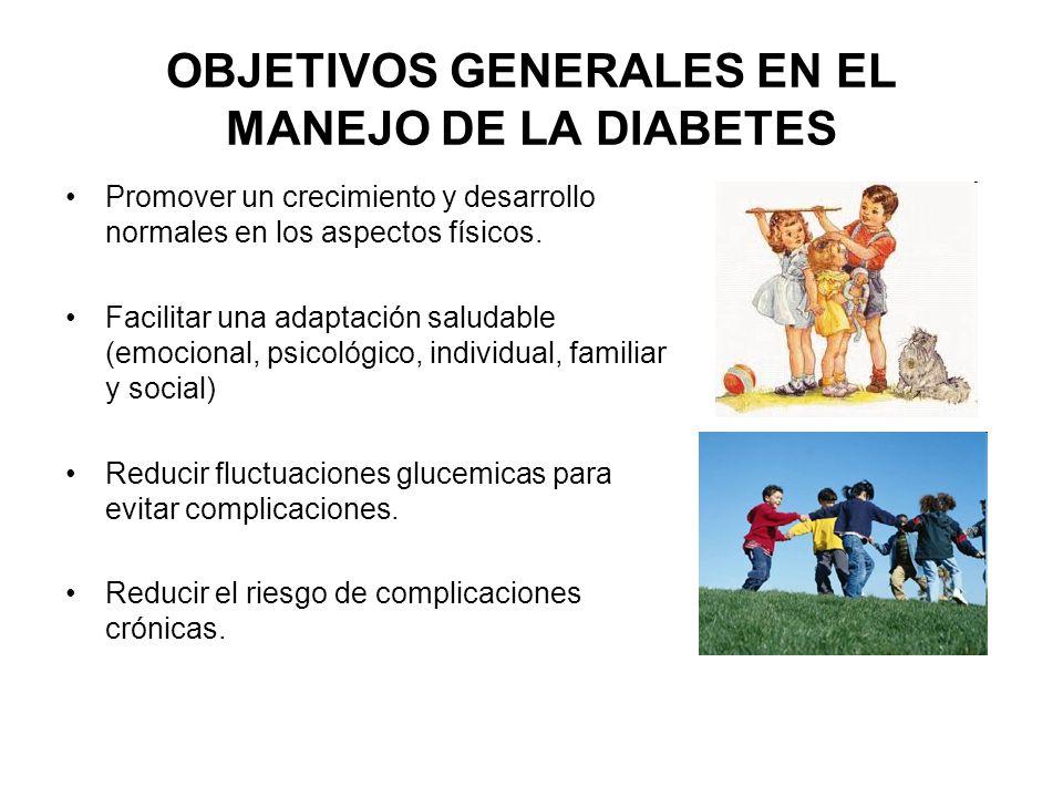 OBJETIVOS GENERALES EN EL MANEJO DE LA DIABETES Promover un crecimiento y desarrollo normales en los aspectos físicos. Facilitar una adaptación saluda