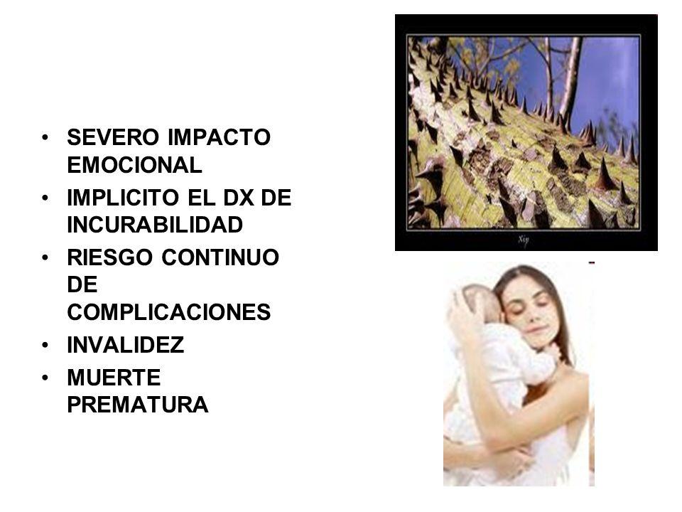 SEVERO IMPACTO EMOCIONAL IMPLICITO EL DX DE INCURABILIDAD RIESGO CONTINUO DE COMPLICACIONES INVALIDEZ MUERTE PREMATURA