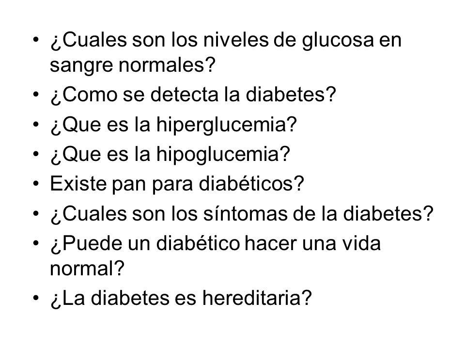 ¿Cuales son los niveles de glucosa en sangre normales? ¿Como se detecta la diabetes? ¿Que es la hiperglucemia? ¿Que es la hipoglucemia? Existe pan par