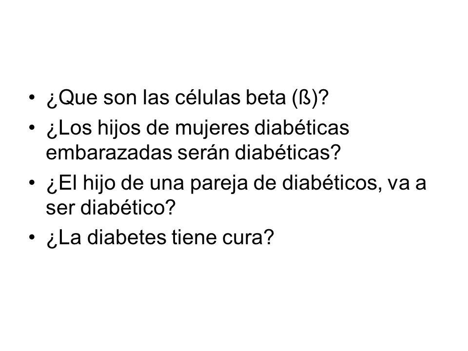 ¿Que son las células beta (ß)? ¿Los hijos de mujeres diabéticas embarazadas serán diabéticas? ¿El hijo de una pareja de diabéticos, va a ser diabético