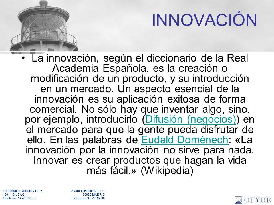 Lehendakari Aguirre, 11 - 8º 48014 BILBAO Teléfono: 94 439 50 19 Avenida Brasil 17, -9ºC 28020 MADRID Teléfono: 91 598 22 90 INNOVACIÓN La innovación,