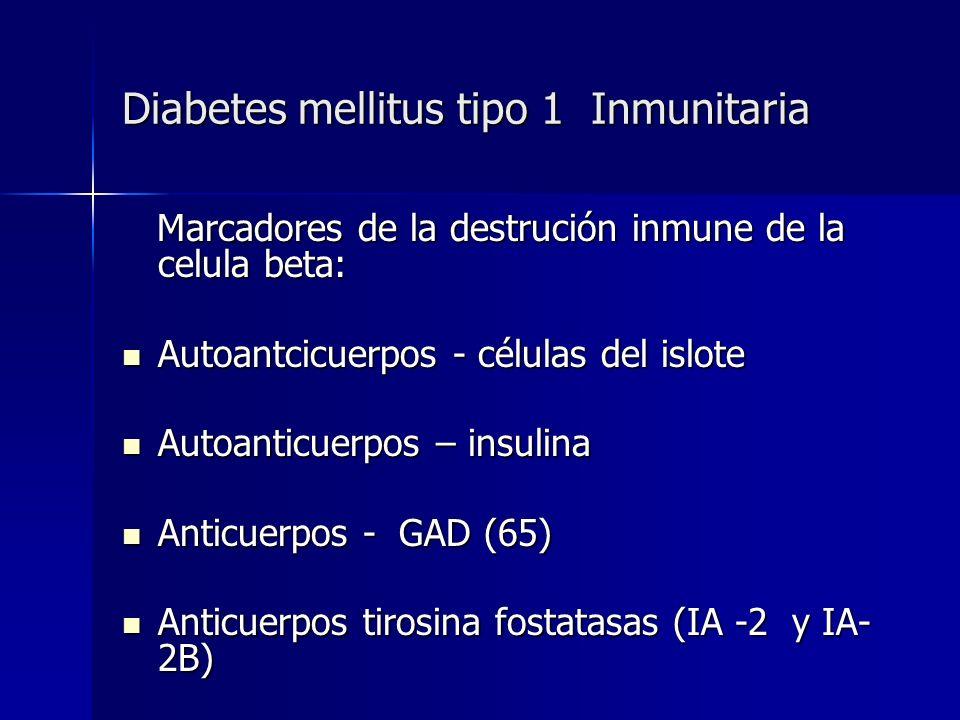 Diabetes mellitus tipo 1 Inmunitaria Marcadores de la destrución inmune de la celula beta: Marcadores de la destrución inmune de la celula beta: Autoa