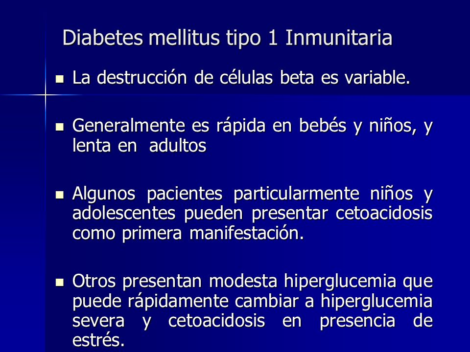 Diabetes mellitus tipo 1 Inmunitaria La destrucción de células beta es variable. La destrucción de células beta es variable. Generalmente es rápida en