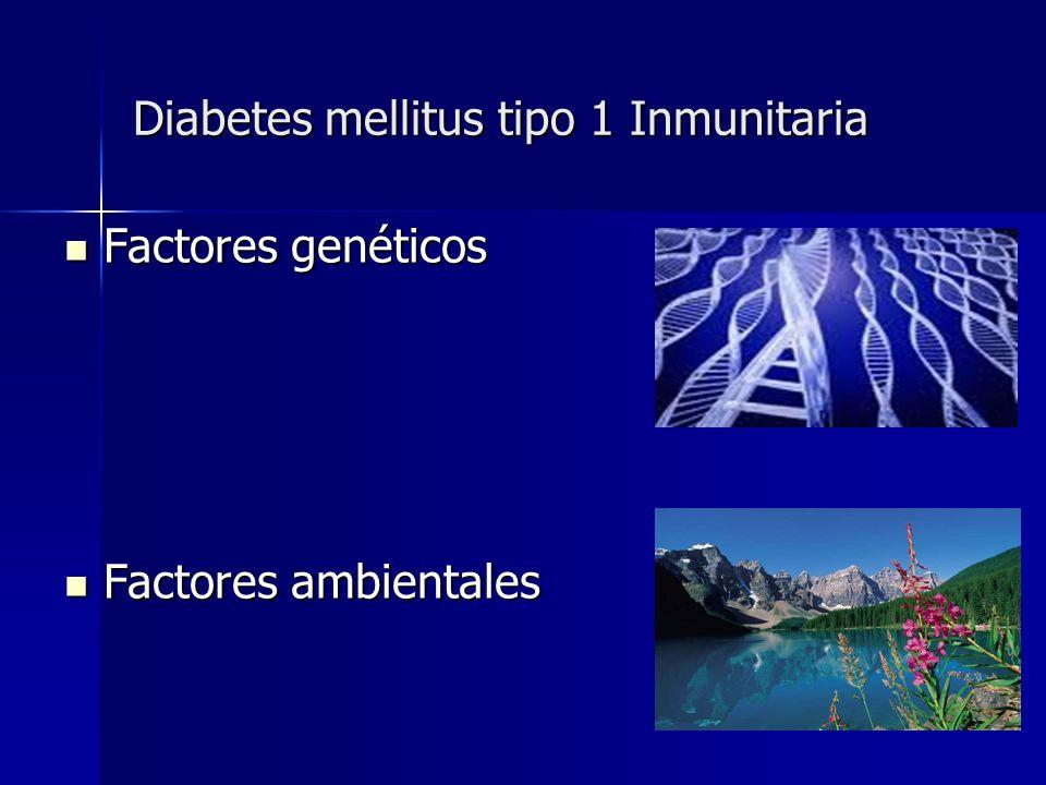 Diabetes mellitus tipo 1 Inmunitaria Factores genéticos Factores genéticos Factores ambientales Factores ambientales