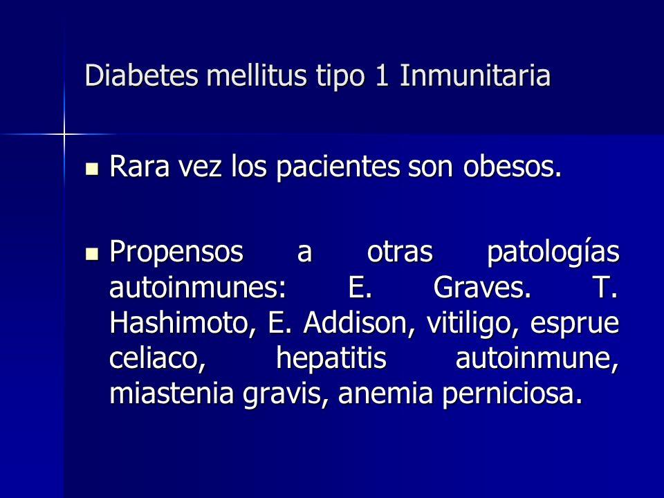 Diabetes mellitus tipo 1 Inmunitaria Rara vez los pacientes son obesos. Rara vez los pacientes son obesos. Propensos a otras patologías autoinmunes: E