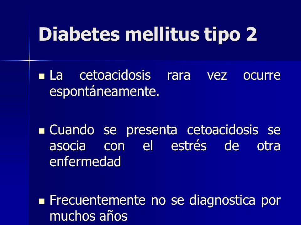 Diabetes mellitus tipo 2 La cetoacidosis rara vez ocurre espontáneamente. La cetoacidosis rara vez ocurre espontáneamente. Cuando se presenta cetoacid