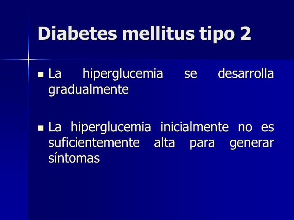 Diabetes mellitus tipo 2 La hiperglucemia se desarrolla gradualmente La hiperglucemia se desarrolla gradualmente La hiperglucemia inicialmente no es s