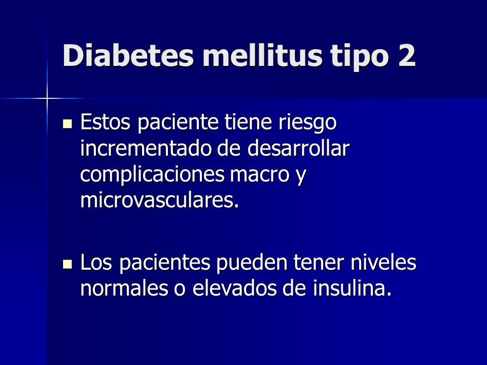 Diabetes mellitus tipo 2 Estos paciente tiene riesgo incrementado de desarrollar complicaciones macro y microvasculares. Estos paciente tiene riesgo i