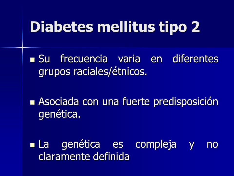 Diabetes mellitus tipo 2 Su frecuencia varia en diferentes grupos raciales/étnicos. Su frecuencia varia en diferentes grupos raciales/étnicos. Asociad