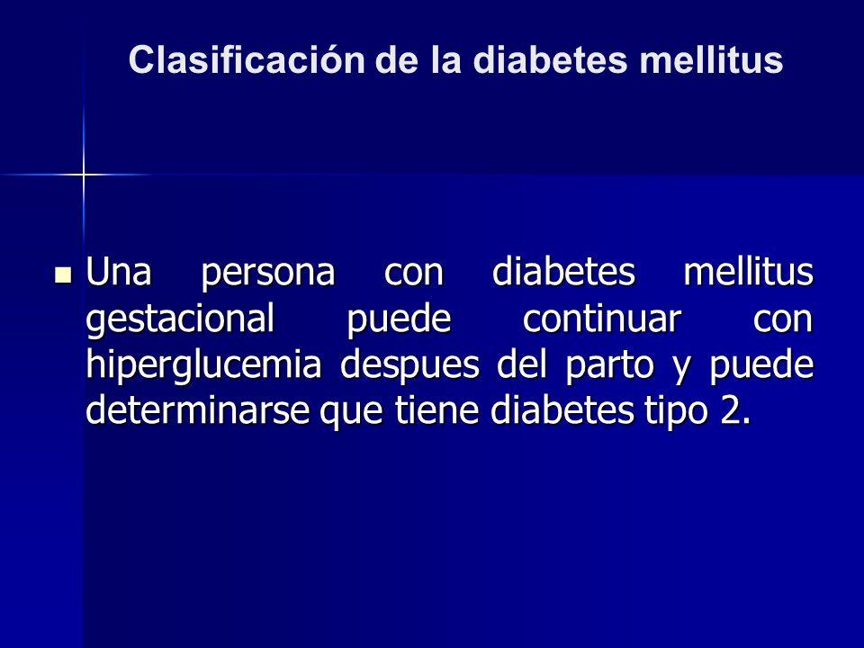 Una persona con diabetes mellitus gestacional puede continuar con hiperglucemia despues del parto y puede determinarse que tiene diabetes tipo 2. Una