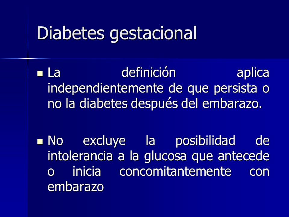 La definición aplica independientemente de que persista o no la diabetes después del embarazo. La definición aplica independientemente de que persista