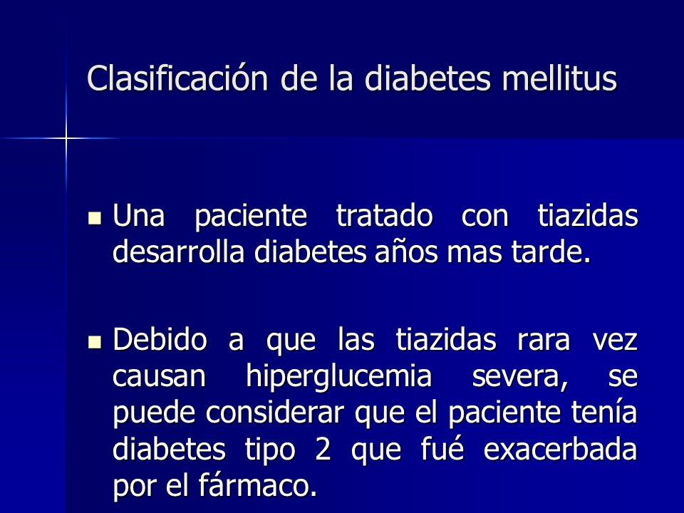Clasificación de la diabetes mellitus Una paciente tratado con tiazidas desarrolla diabetes años mas tarde. Una paciente tratado con tiazidas desarrol