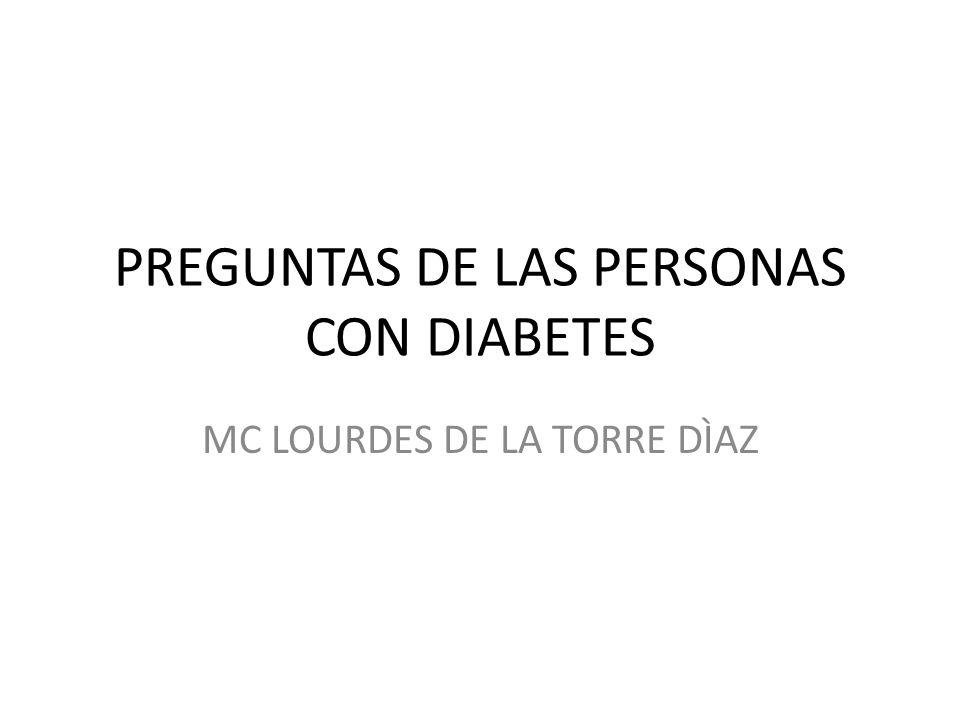 PREGUNTAS DE LAS PERSONAS CON DIABETES MC LOURDES DE LA TORRE DÌAZ