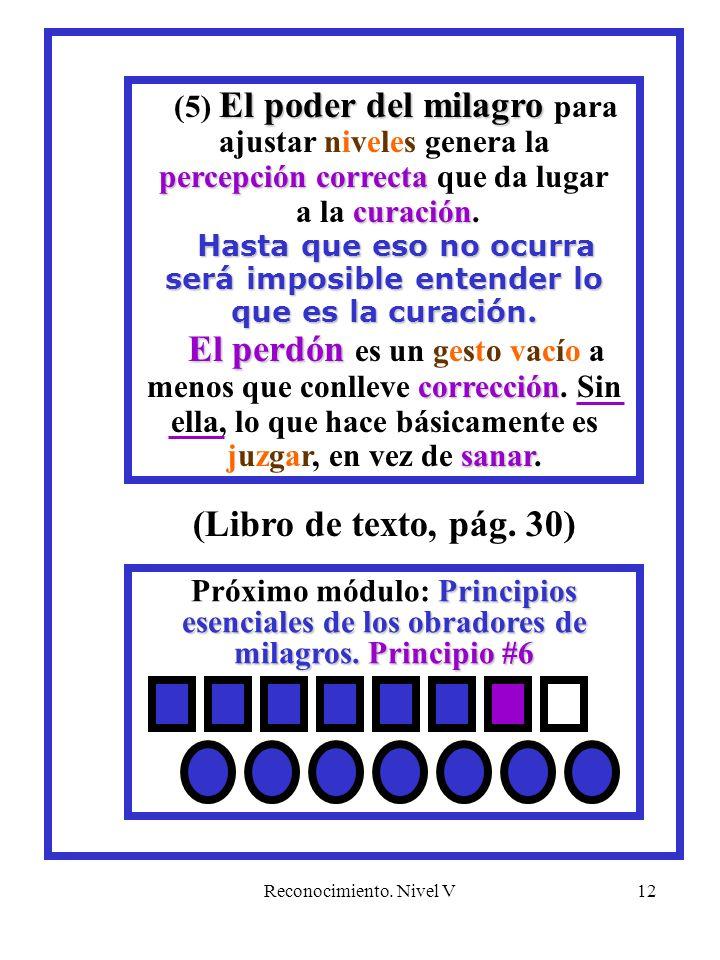 Reconocimiento. Nivel V12 Principios esenciales de los obradores de milagros. Principio #6 Próximo módulo: Principios esenciales de los obradores de m