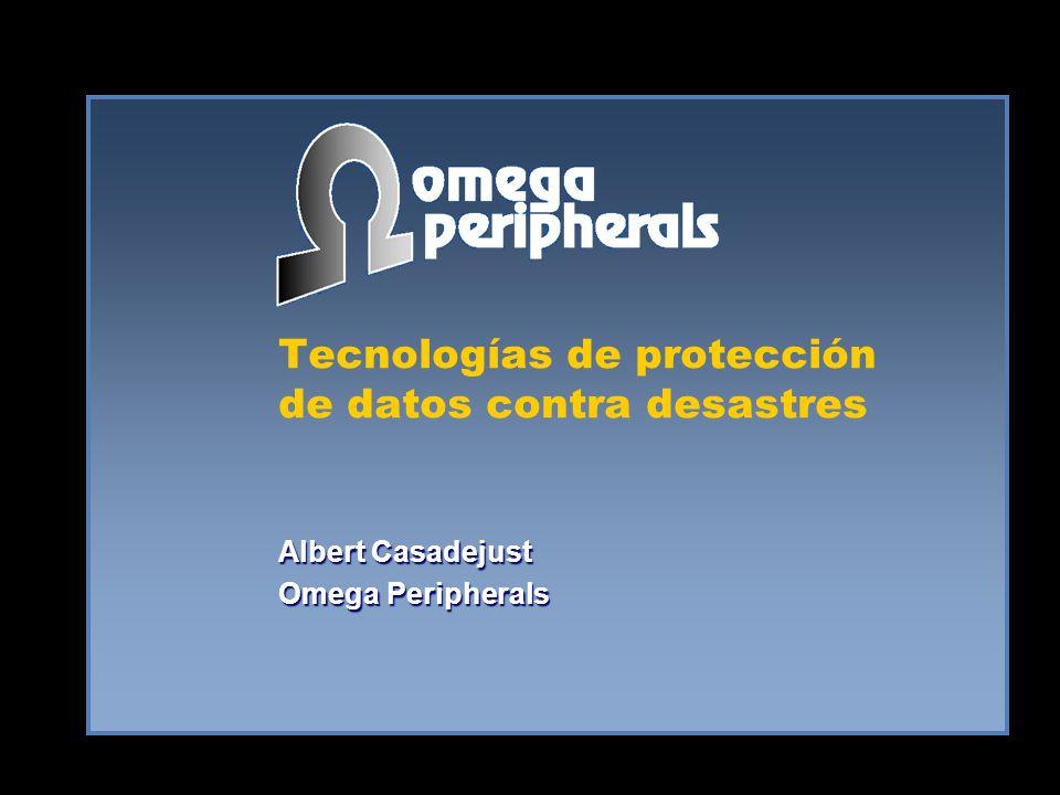 Tecnologías de protección de datos contra desastres Albert Casadejust Omega Peripherals