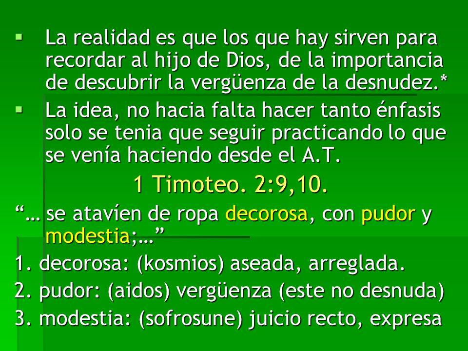 La realidad es que los que hay sirven para recordar al hijo de Dios, de la importancia de descubrir la vergüenza de la desnudez.* La realidad es que l
