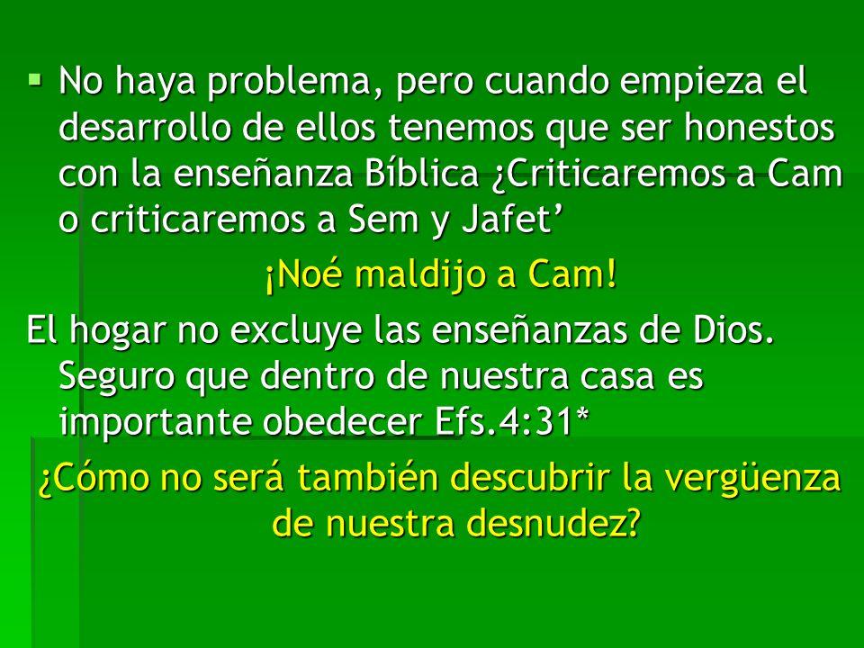 No haya problema, pero cuando empieza el desarrollo de ellos tenemos que ser honestos con la enseñanza Bíblica ¿Criticaremos a Cam o criticaremos a Se