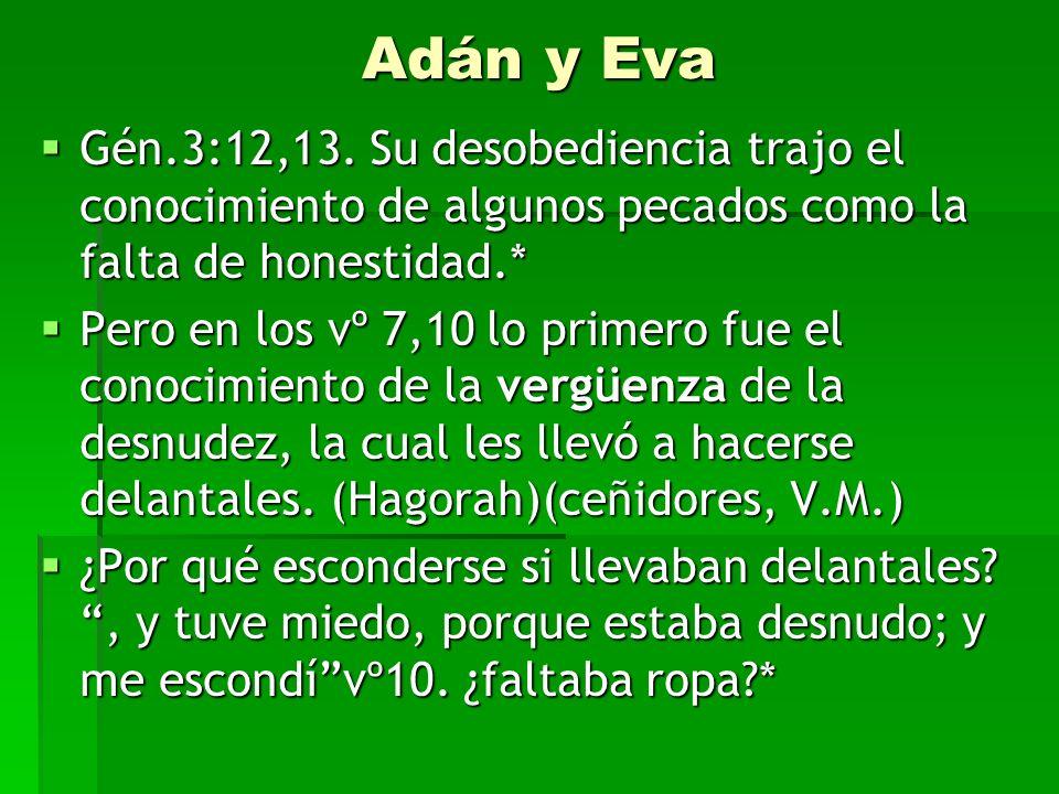 Adán y Eva Gén.3:12,13. Su desobediencia trajo el conocimiento de algunos pecados como la falta de honestidad.* Gén.3:12,13. Su desobediencia trajo el