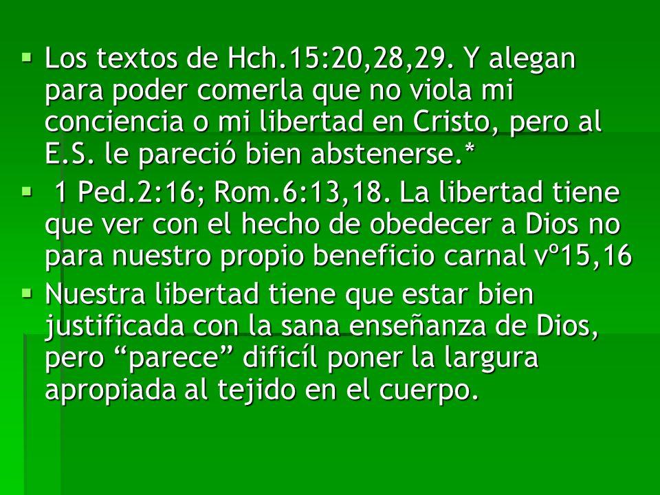 Los textos de Hch.15:20,28,29. Y alegan para poder comerla que no viola mi conciencia o mi libertad en Cristo, pero al E.S. le pareció bien abstenerse