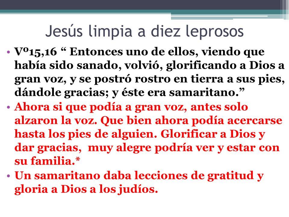 Jesús limpia a diez leprosos Vº17 Respondiendo Jesús, dijo: ¿ No son diez los que fueron limpiados .