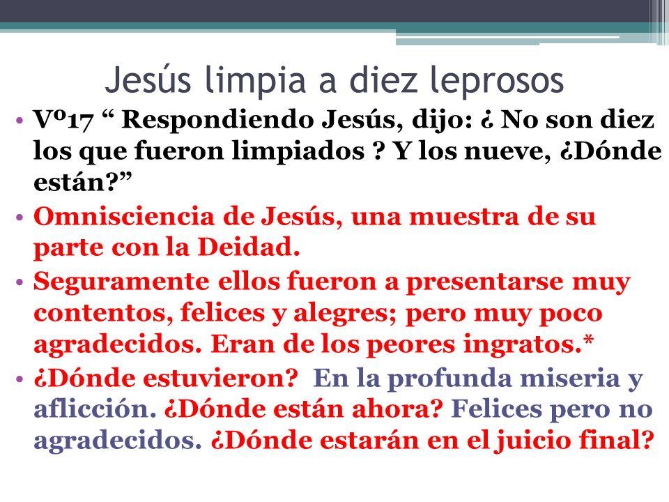 Jesús limpia a diez leprosos Vº18 ¿No hubo quien volviese y diese gloria a Dios sino este extranjero.