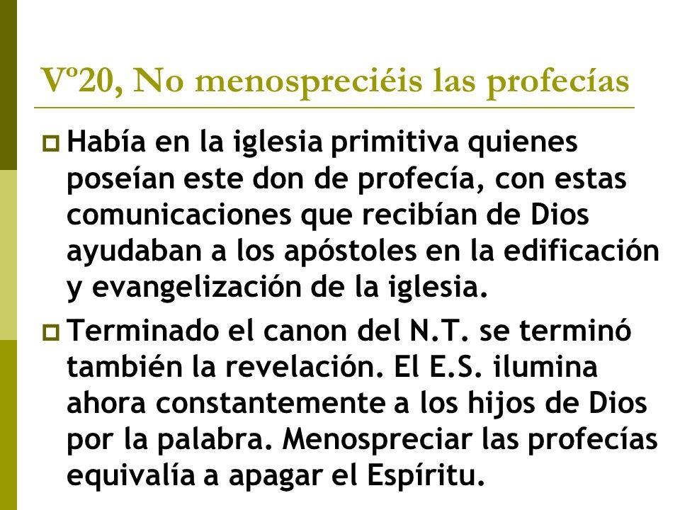 Vº20, No menospreciéis las profecías Había en la iglesia primitiva quienes poseían este don de profecía, con estas comunicaciones que recibían de Dios