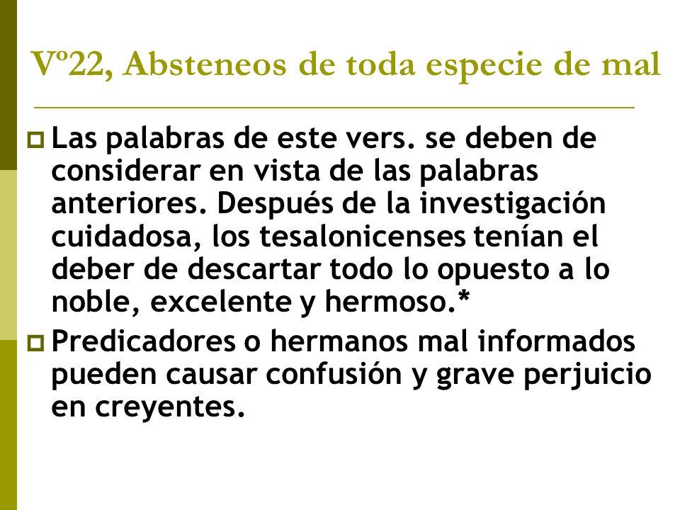Vº22, Absteneos de toda especie de mal Las palabras de este vers. se deben de considerar en vista de las palabras anteriores. Después de la investigac