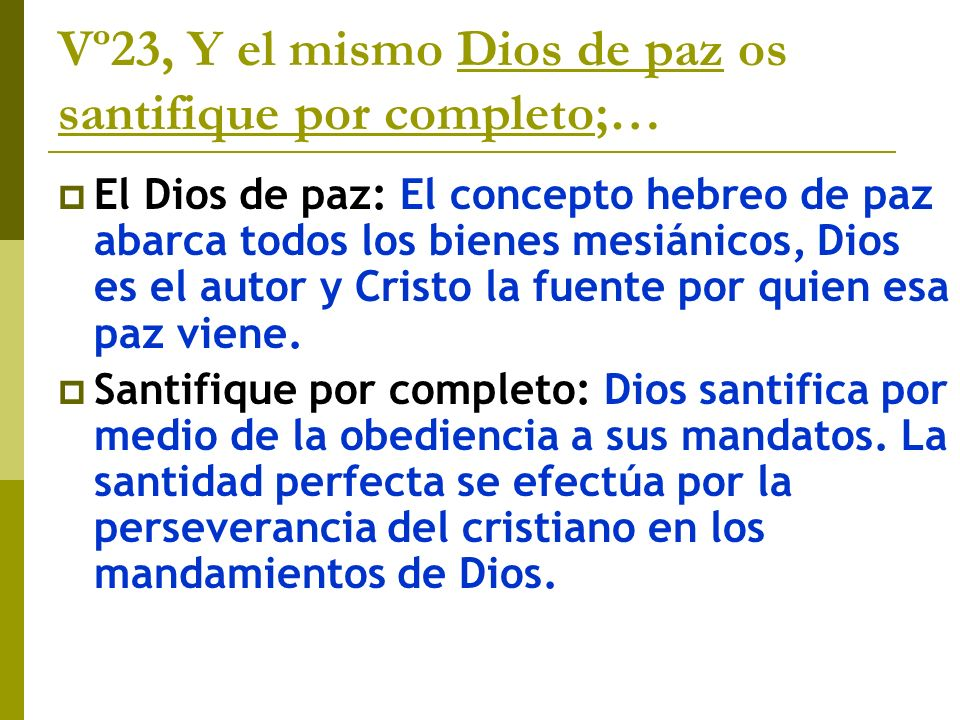 Vº23, Y el mismo Dios de paz os santifique por completo;… El Dios de paz: El concepto hebreo de paz abarca todos los bienes mesiánicos, Dios es el aut