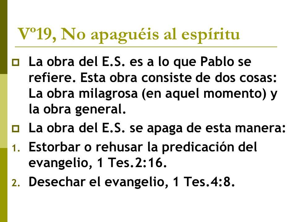 Vº19, No apaguéis al espíritu La obra del E.S. es a lo que Pablo se refiere. Esta obra consiste de dos cosas: La obra milagrosa (en aquel momento) y l
