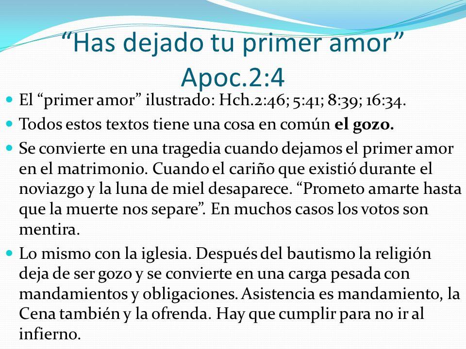 Has dejado tu primer amor Apoc.2:4 El primer amor ilustrado: Hch.2:46; 5:41; 8:39; 16:34. Todos estos textos tiene una cosa en común el gozo. Se convi