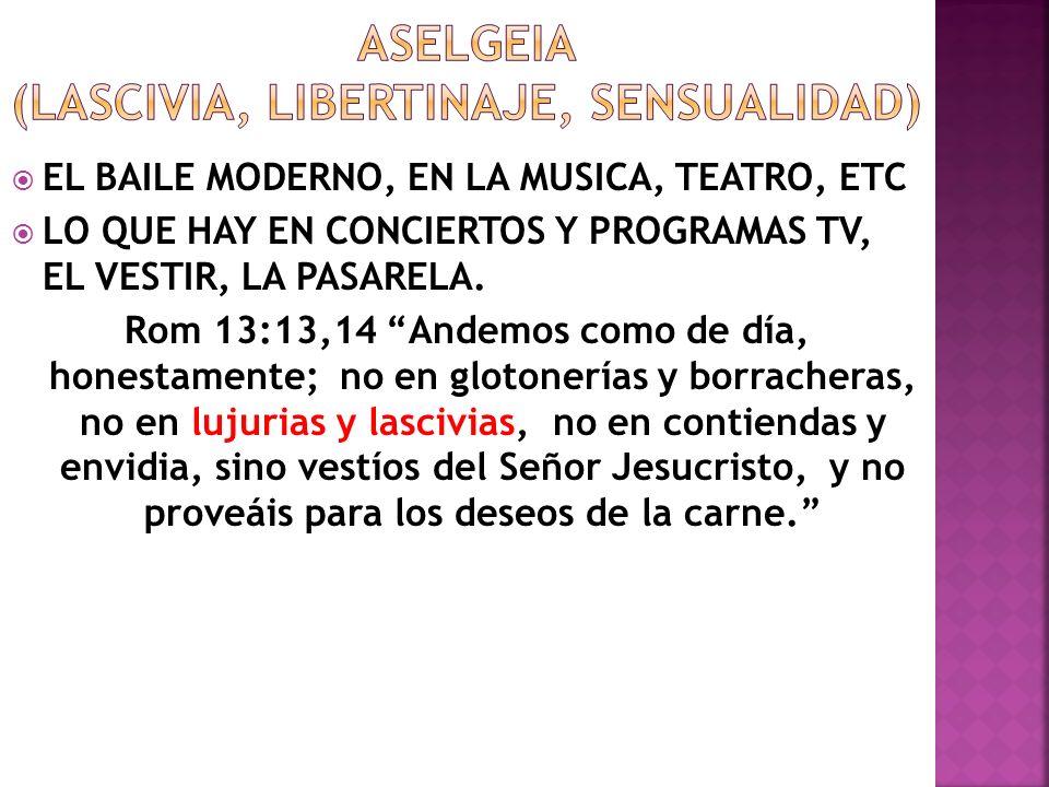 EL BAILE MODERNO, EN LA MUSICA, TEATRO, ETC LO QUE HAY EN CONCIERTOS Y PROGRAMAS TV, EL VESTIR, LA PASARELA. Rom 13:13,14 Andemos como de día, honesta