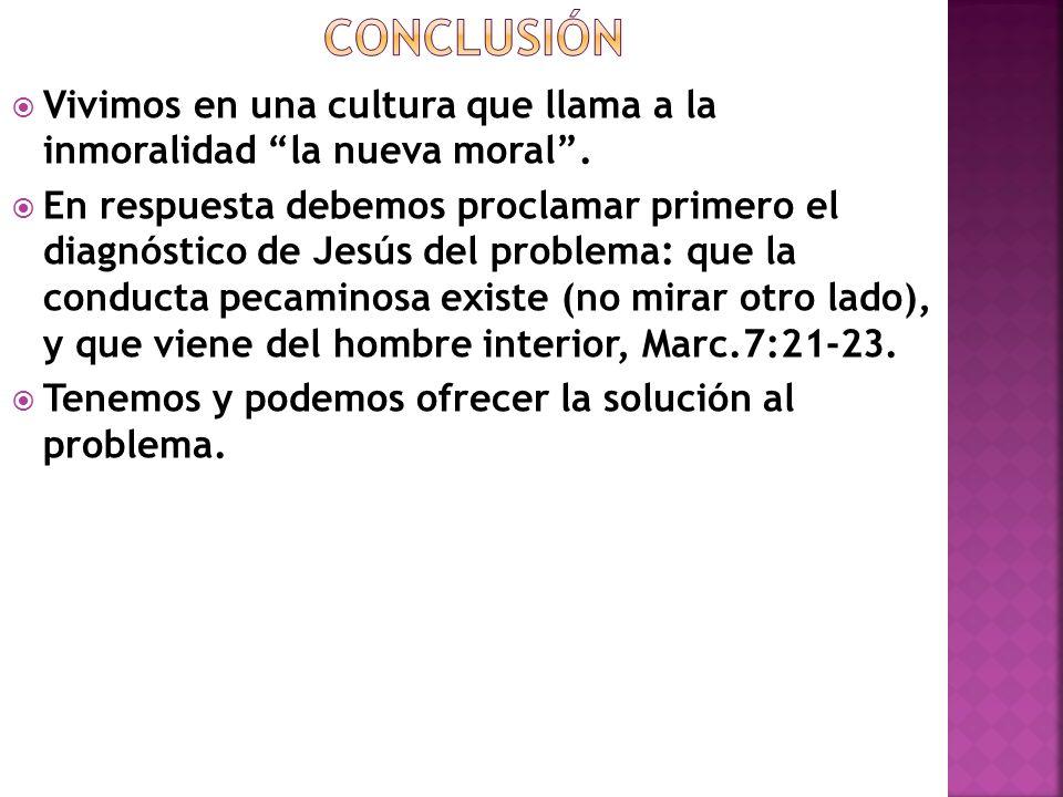Vivimos en una cultura que llama a la inmoralidad la nueva moral. En respuesta debemos proclamar primero el diagnóstico de Jesús del problema: que la
