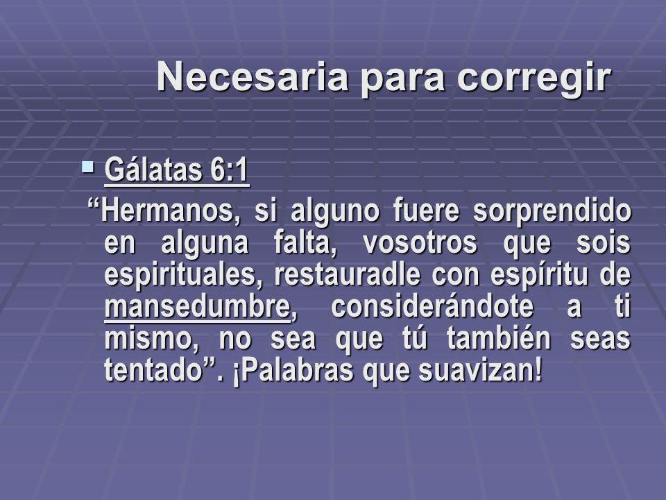 Necesaria para aprender Santiago 1:21, Por lo cual, desechando toda inmundicia y abundancia de malicia, recibid con mansedumbre la palabra implantada,